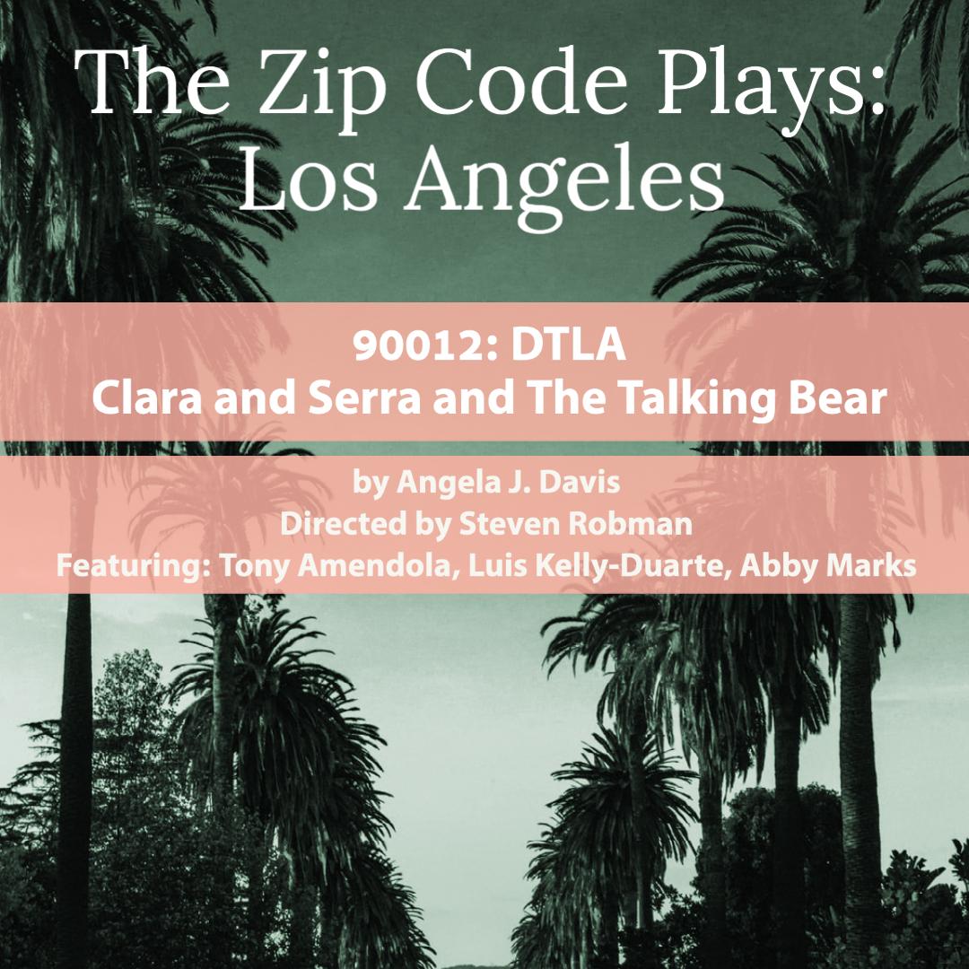 Episode Six 90012: DTLA - Clara and Serra and The Talking Bear